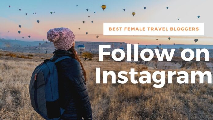 10 Best Female Travel Bloggers to Follow on Instagram