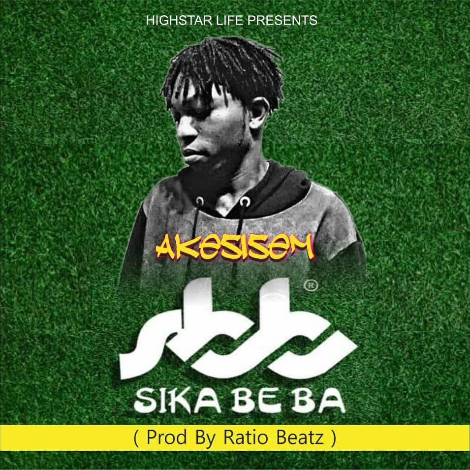 Akesisem – Sika Beba- (Prod. By Ratio Beatz)