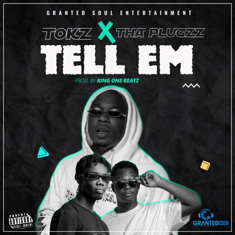 Tokz ft Tha Plugzz – Tell Em (Prod by King One Beatz)